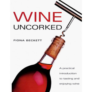 Wine Uncorked: A Practical Introduction to Tasting and Enjoying Wine