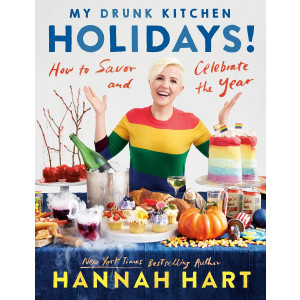 My Drunk Kitchen Holidays: How to Savor and Celebrate the Year: A Cookbook by Hannah Hart